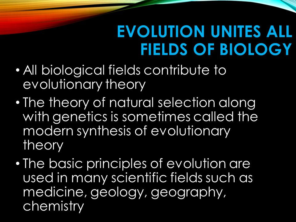 Evolution Unites all Fields of Biology