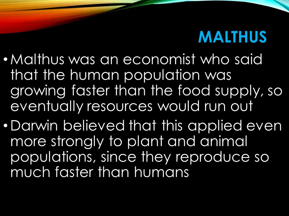 Malthus Malthus was an economist who said that the human population was growing faster than the food supply, so eventually resources would run out.