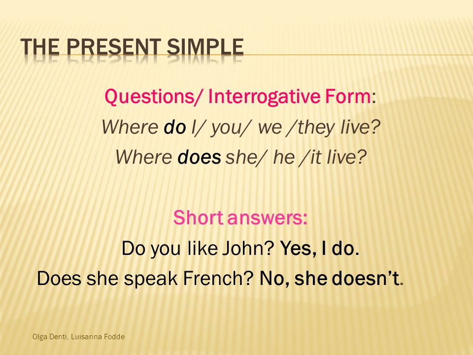 The Present Simple Questions/ Interrogative Form: