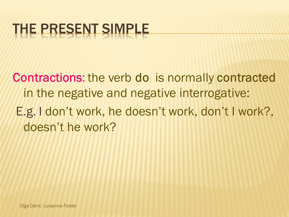 The Present Simple Contractions: the verb do is normally contracted in the negative and negative interrogative: