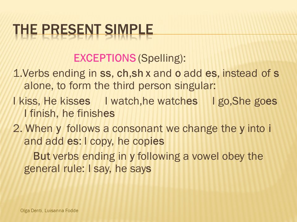 The Present Simple EXCEPTIONS (Spelling):