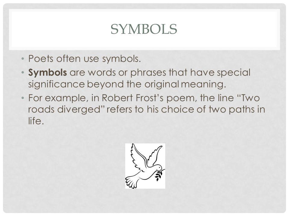 Symbols Poets often use symbols.