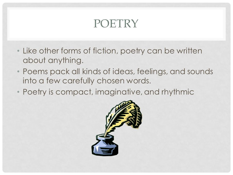 Poetry Like other forms of fiction, poetry can be written about anything.