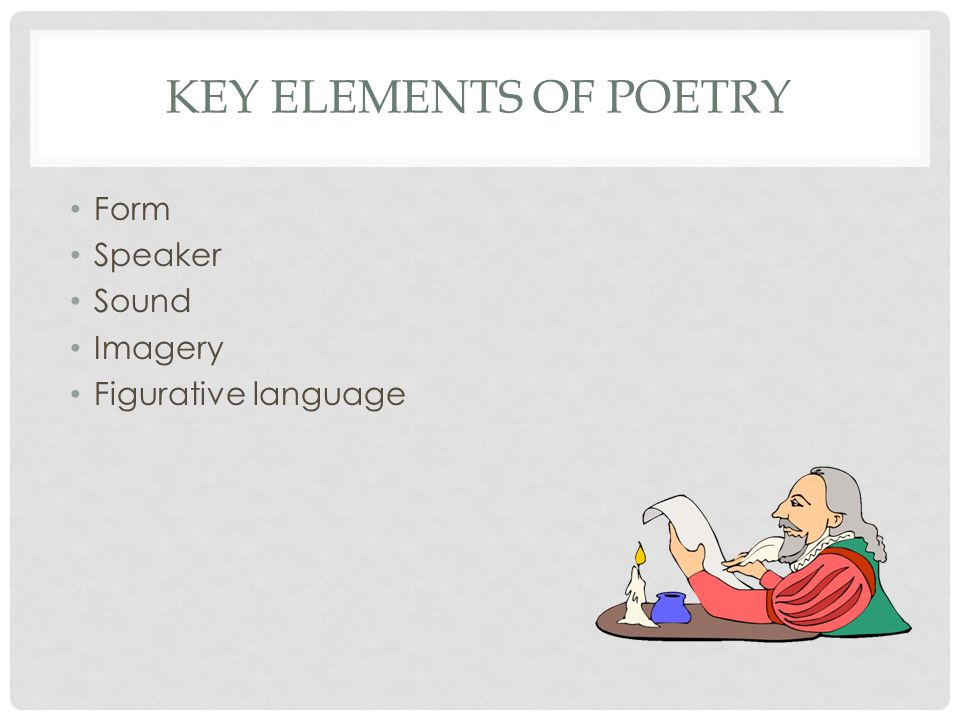 Key elements of Poetry Form Speaker Sound Imagery Figurative language