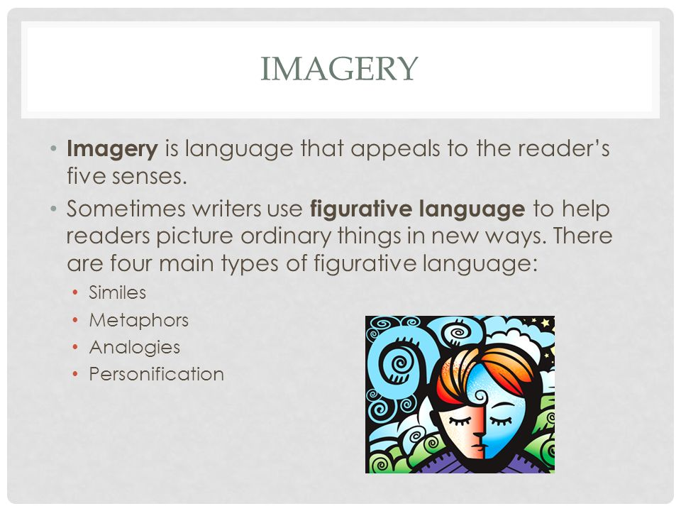 imagery Imagery is language that appeals to the reader's five senses.