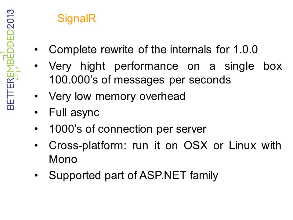 SignalR Complete rewrite of the internals for 1.0.0. Very hight performance on a single box 100.000's of messages per seconds.