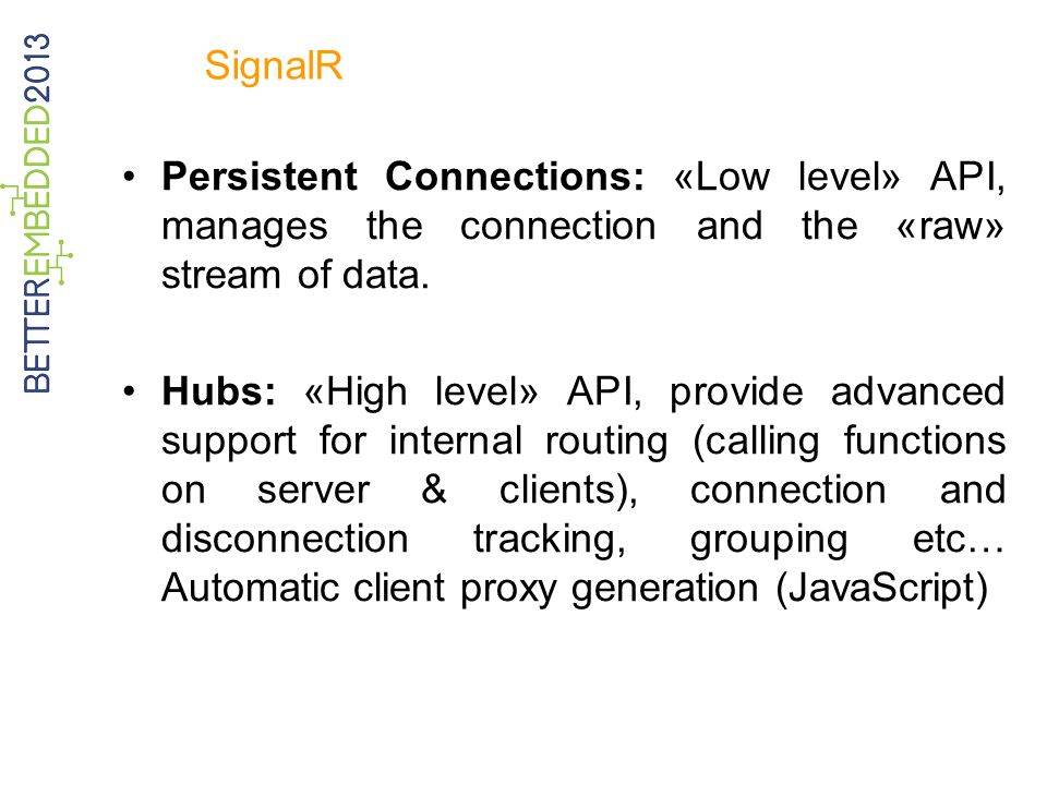 SignalR Persistent Connections: «Low level» API, manages the connection and the «raw» stream of data.