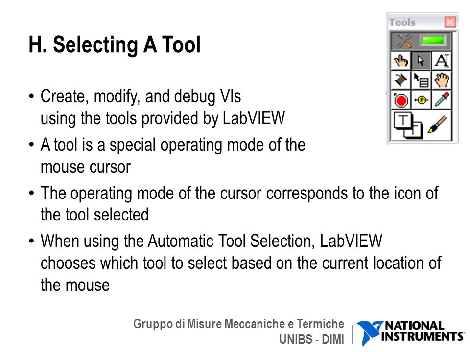 H. Selecting A Tool Create, modify, and debug VIs using the tools provided by LabVIEW. A tool is a special operating mode of the mouse cursor.