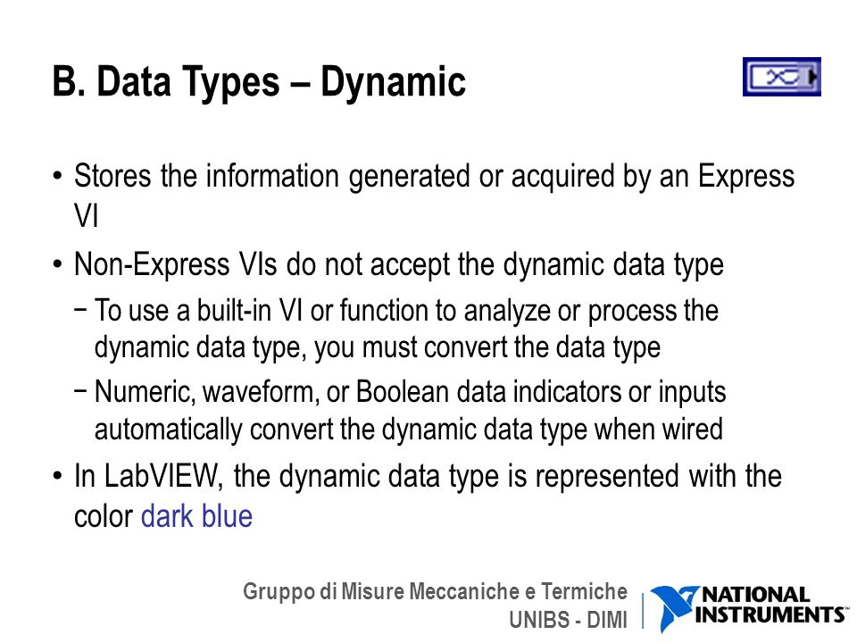 B. Data Types – Dynamic Stores the information generated or acquired by an Express VI. Non-Express VIs do not accept the dynamic data type.
