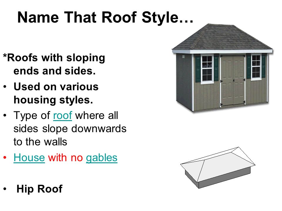 Name That Roof Styleu2026 *Roofs With Sloping Ends And Sides.