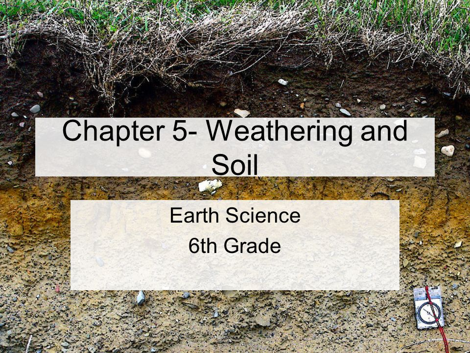 chapter 5 weathering and soil ppt video online download