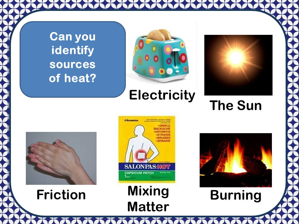 How Is Heat Produced Have You Ever Wondered What Makes