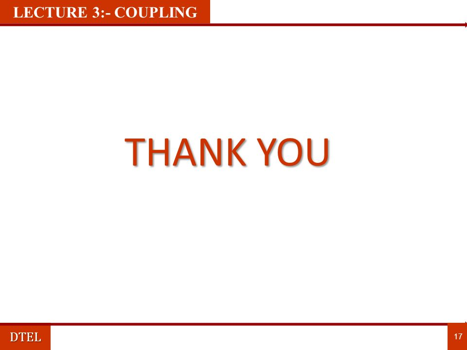LECTURE 3:- COUPLING LECTURE 1:- COUPLING THANK YOU DTEL 17