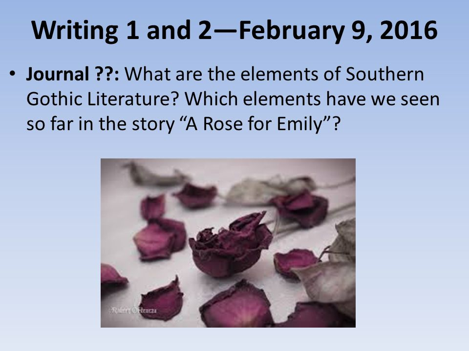 "gothic elements in the setting of a rose for emily A rose for emily 1 faulkner uses a number of gothic elements in this plot: the imposing ""soldier's home,"" focuses on the setting."