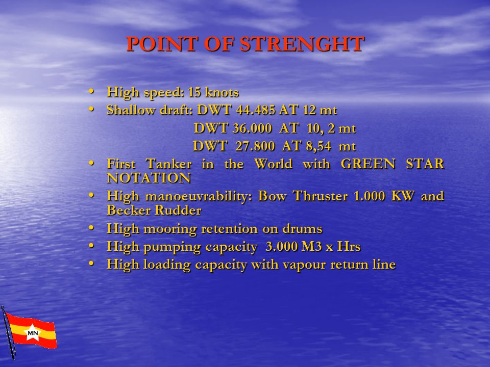 POINT OF STRENGHT High speed: 15 knots