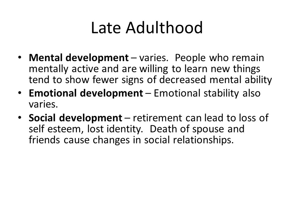 late adulthood Late adulthood physical and cognitive development in late adulthood mental disabilities and late adulthood dementia alzheimer's.