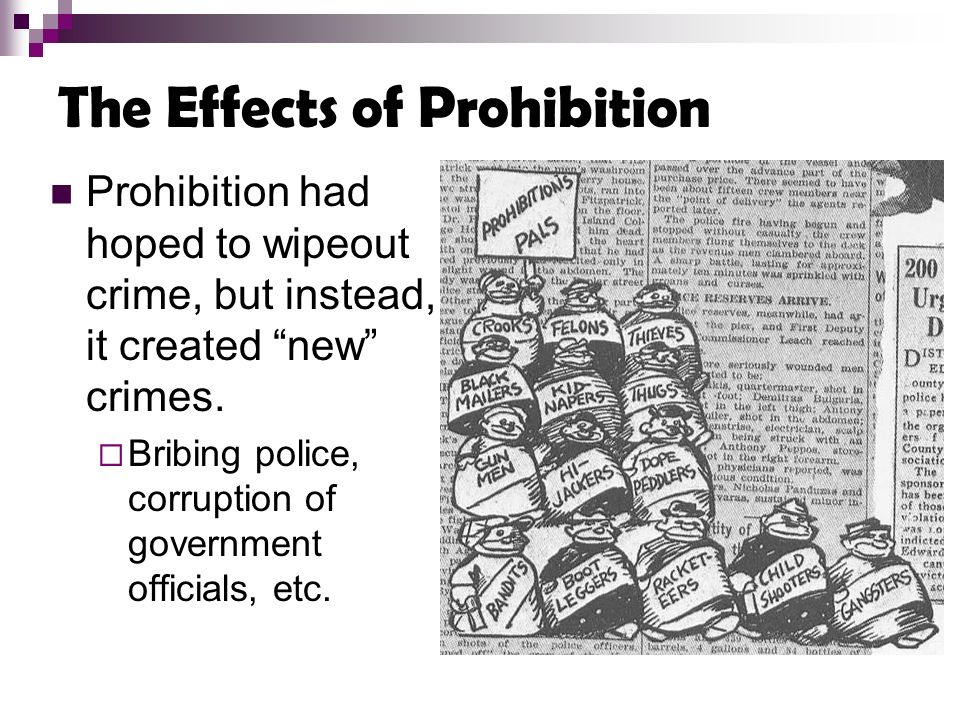 the effects of prohibition This article provides a brief economic history of alcohol prohibition the first  section discusses the major effects one should expect from policies like  prohibition.