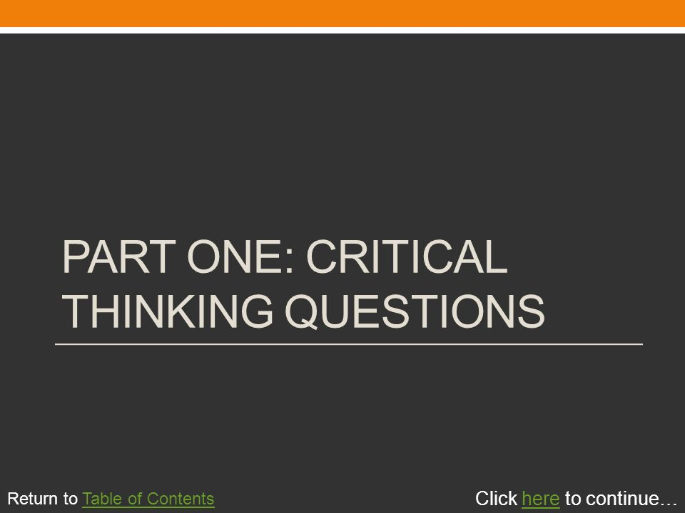critical thinking part one One does not use critical thinking to solve problems—one uses critical thinking this practice standard is even part of some regulatory organizations such as.