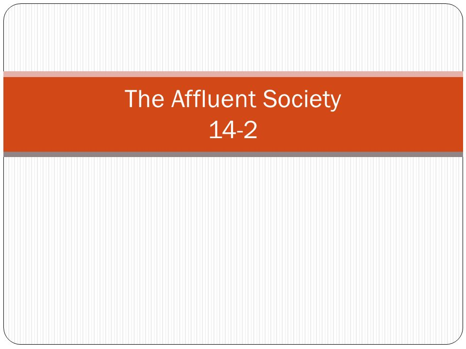 affluent society thesis The affluent society [john kenneth galbraith] he is nevertheless wrong and provably wrong on his main thesis read more published on june 19.
