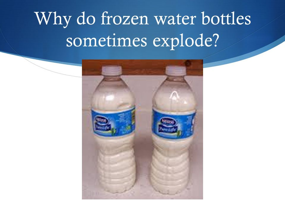 Why do frozen water bottles sometimes explode