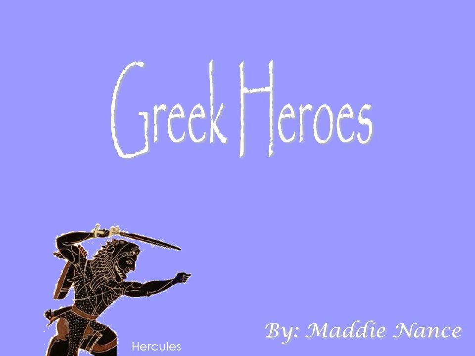 Greek Heroes By: Maddie Nance Hercules