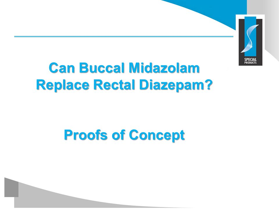 Can Buccal Midazolam Replace Rectal Diazepam Proofs of Concept