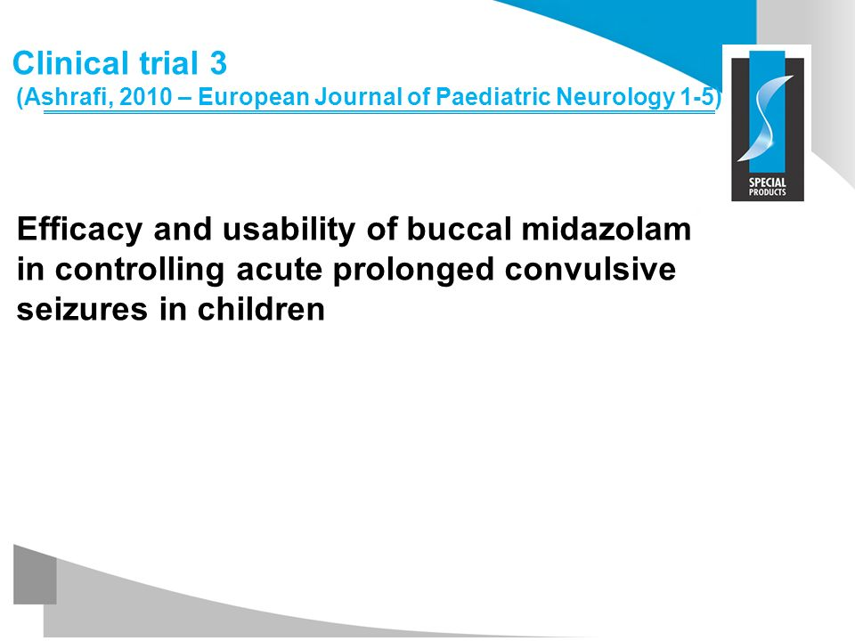 Clinical trial 3 (Ashrafi, 2010 – European Journal of Paediatric Neurology 1-5) Efficacy and usability of buccal midazolam in controlling acute prolonged convulsive seizures in children