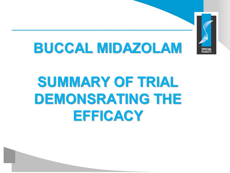 BUCCAL MIDAZOLAM SUMMARY OF TRIAL DEMONSRATING THE EFFICACY