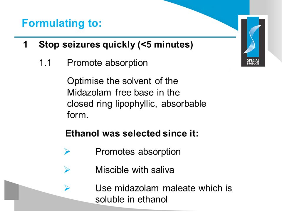 Formulating to: Stop seizures quickly (<5 minutes)