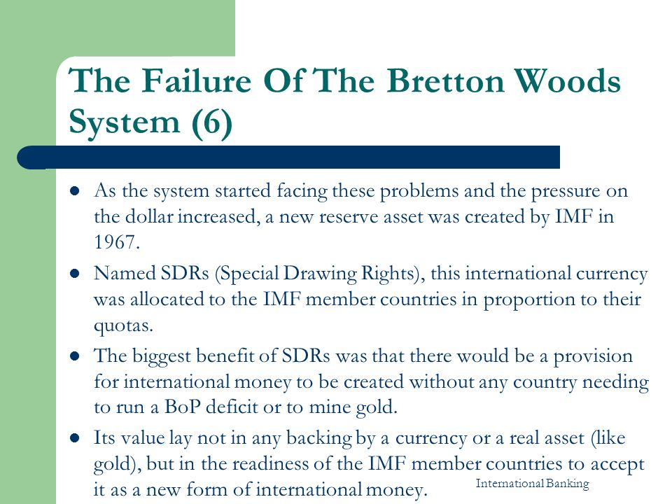 the collapse of the bretton woods One can't understand things viewed as a snapshot if one is to understand what the consequences of an event would have been, one must consider what it would have been like had it not happened.
