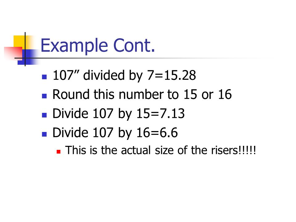 Example Cont. 107 divided by 7=15.28 Round this number to 15 or 16
