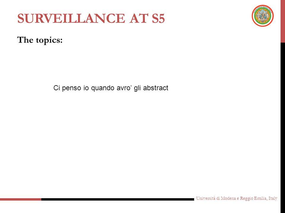 Surveillance at S5 The topics: Ci penso io quando avro' gli abstract