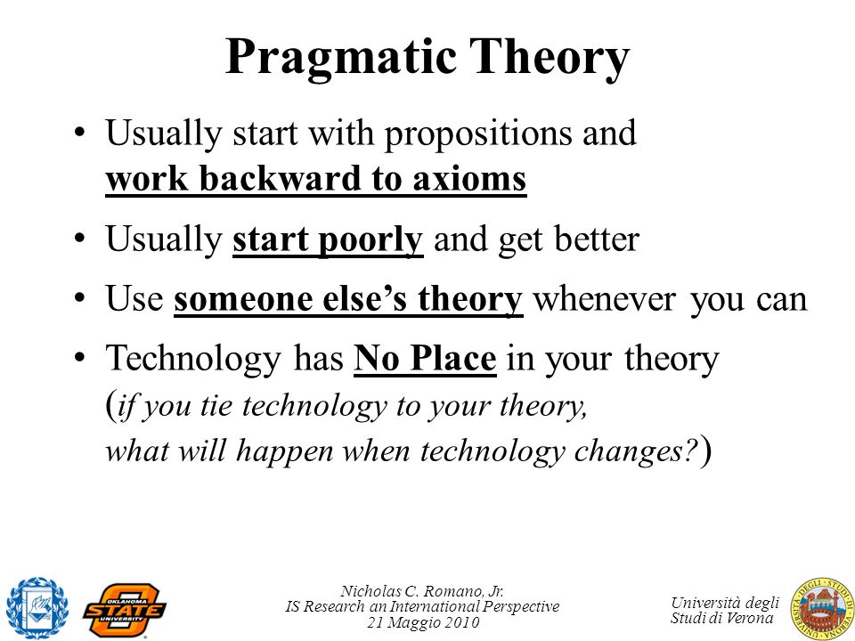 Pragmatic Theory Usually start with propositions and work backward to axioms. Usually start poorly and get better.