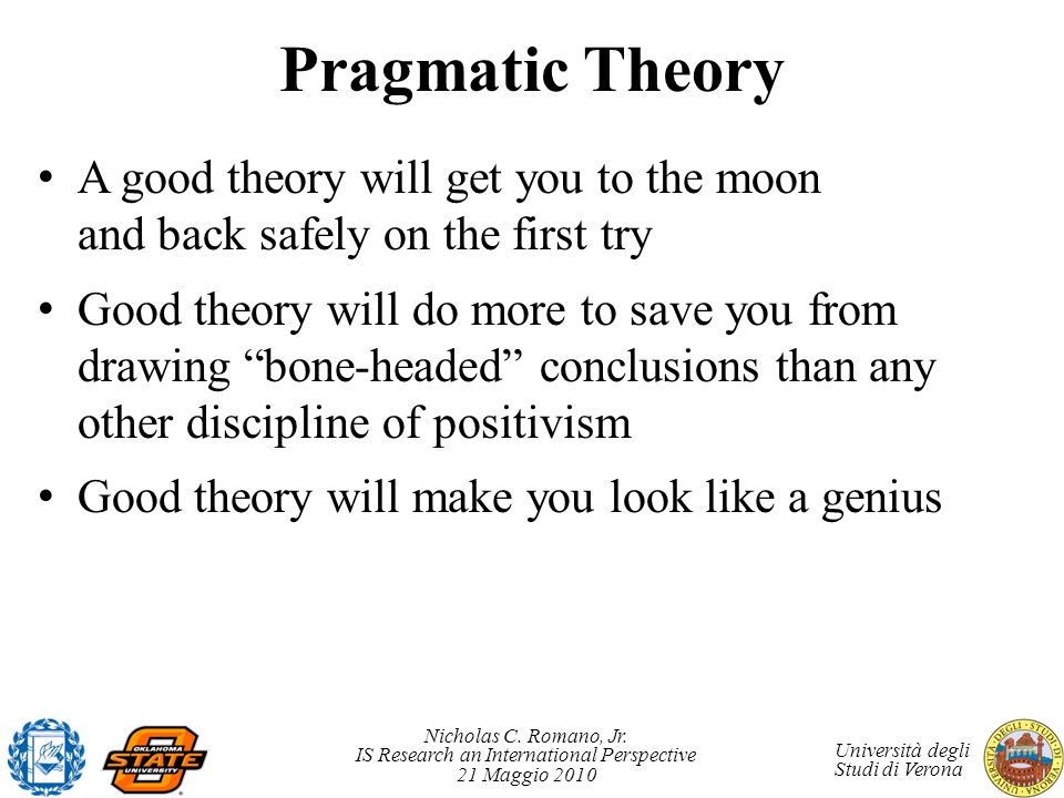 Pragmatic Theory A good theory will get you to the moon and back safely on the first try.