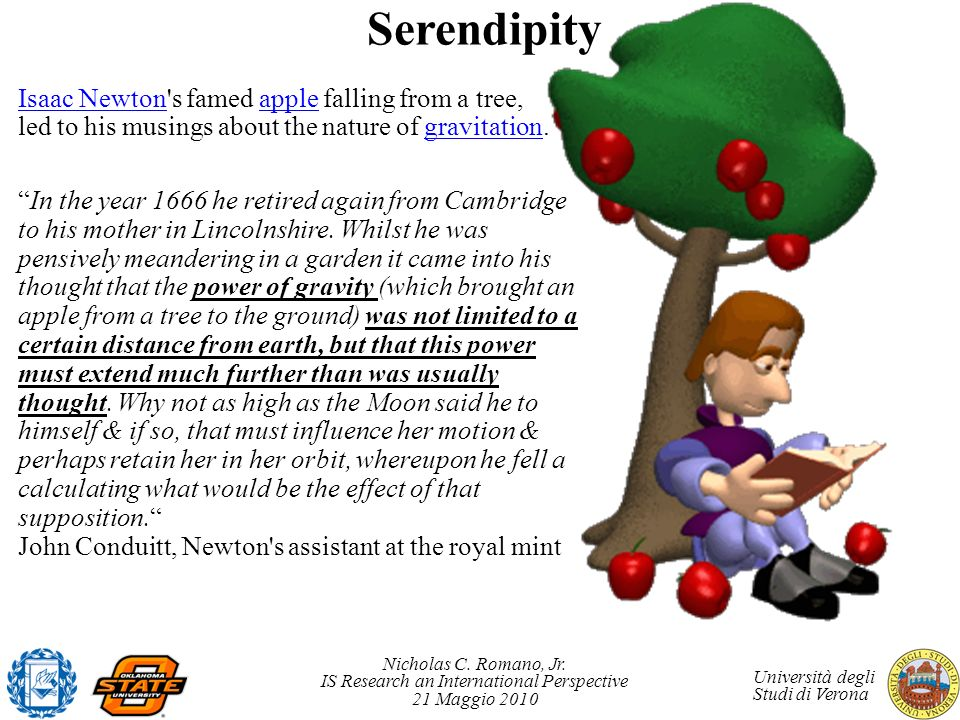 Serendipity Isaac Newton s famed apple falling from a tree, led to his musings about the nature of gravitation.