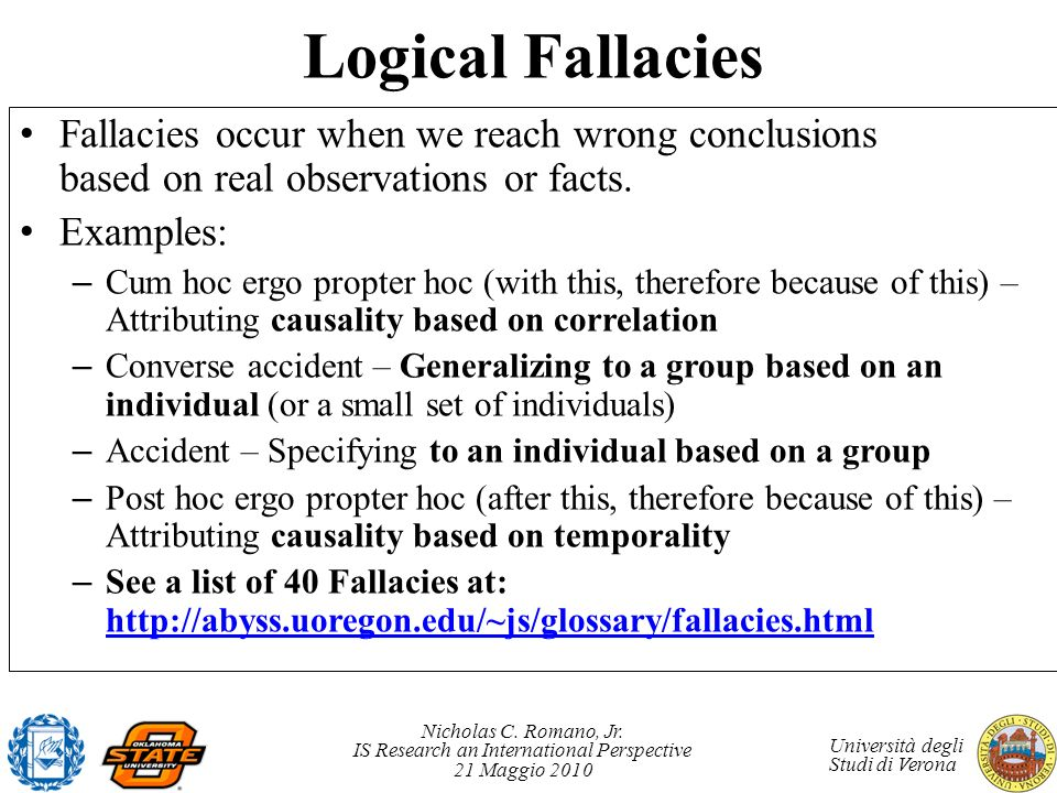 Logical Fallacies Fallacies occur when we reach wrong conclusions based on real observations or facts.