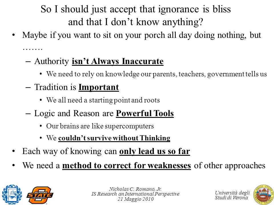 So I should just accept that ignorance is bliss and that I don't know anything
