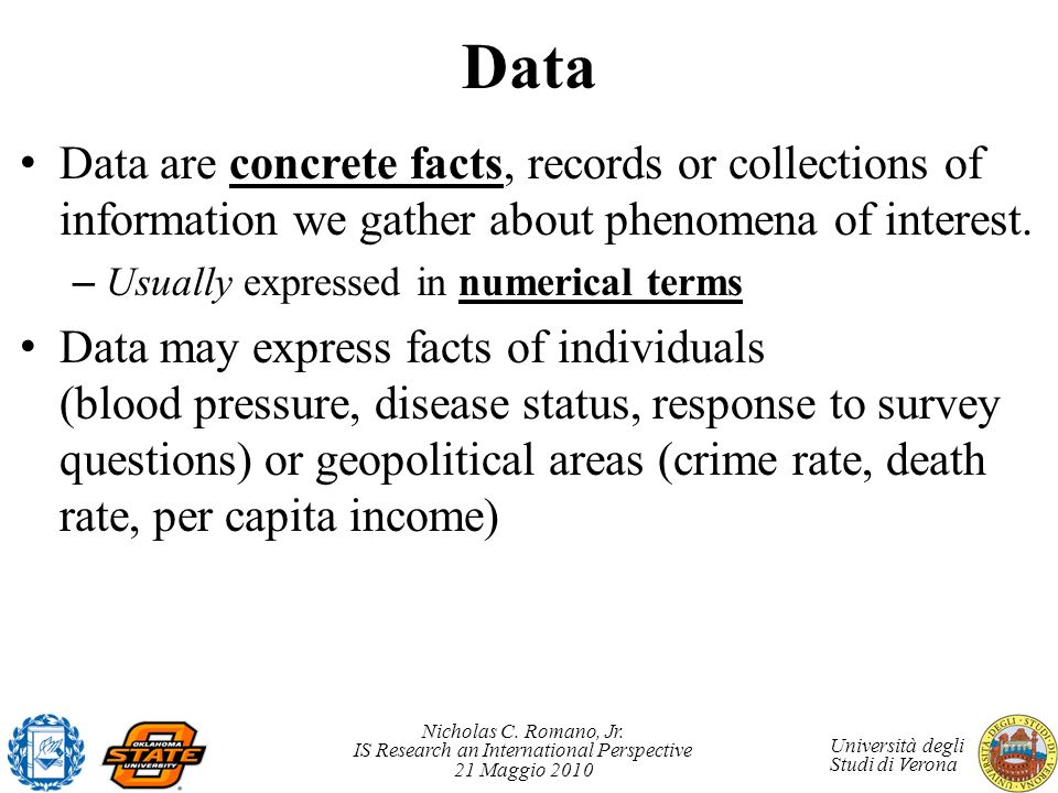 Data Data are concrete facts, records or collections of information we gather about phenomena of interest.