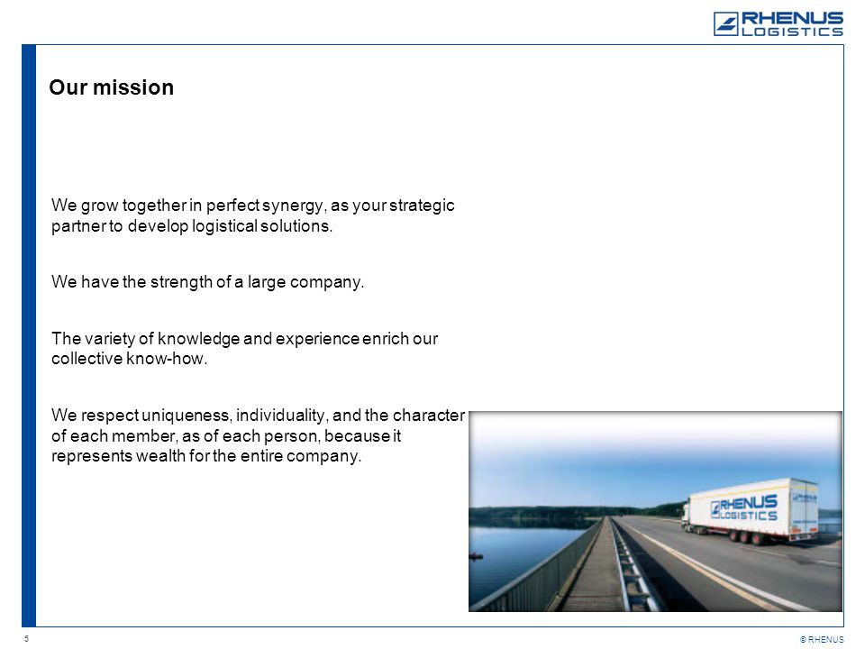 Our mission We grow together in perfect synergy, as your strategic partner to develop logistical solutions.