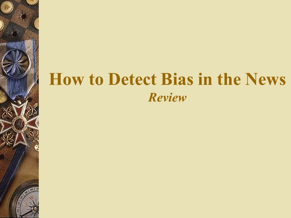 The News Review >> How To Detect Bias In The News Review Ppt Video Online