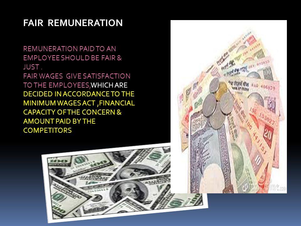 FAIR REMUNERATION REMUNERATION PAID TO AN EMPLOYEE SHOULD BE FAIR & JUST .