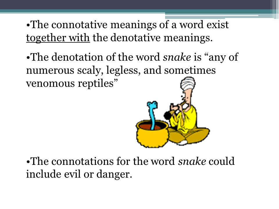 using denotative and connotative meanings Connotation one who uses people 11 here are some words that have denotative and connotative meanings on your paper, create a chart like the one below and identify the denotative and connotative meanings of the following words word denotation connotatio n brutal commitment tight.