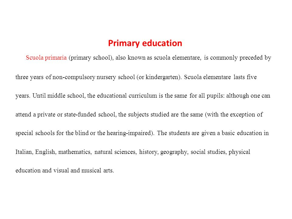 Primary education Scuola primaria (primary school), also known as scuola elementare, is commonly preceded by.