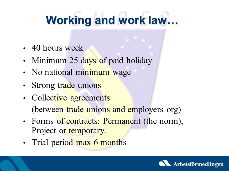 Working and work law… 40 hours week Minimum 25 days of paid holiday