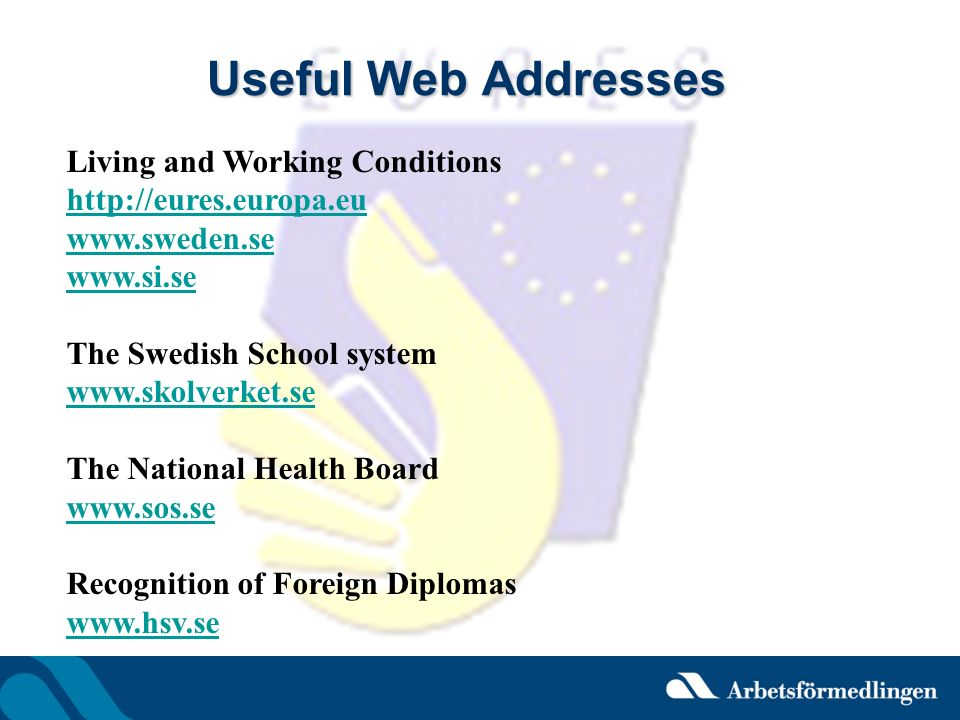 Useful Web Addresses Living and Working Conditions http://eures.europa.eu. www.sweden.se. www.si.se.