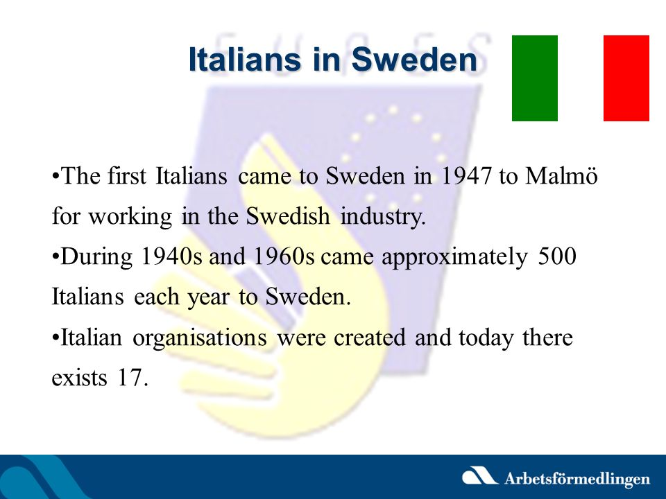 Italians in Sweden The first Italians came to Sweden in 1947 to Malmö for working in the Swedish industry.