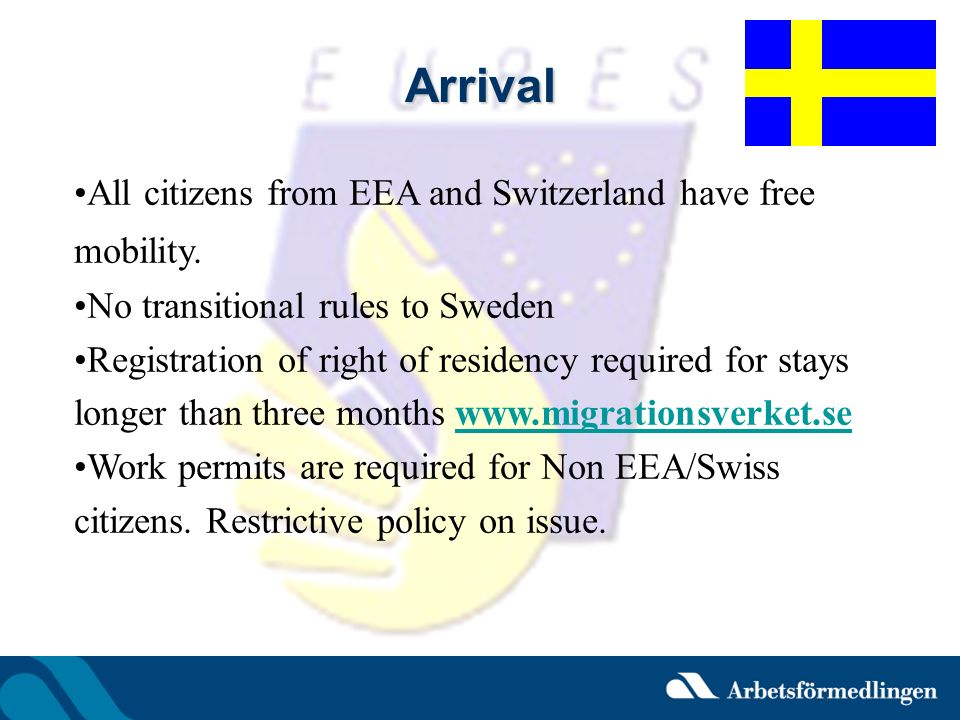 Arrival All citizens from EEA and Switzerland have free mobility.