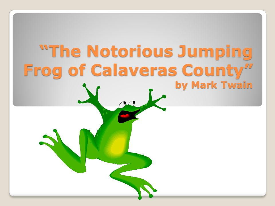 mark twain the notorious jumping frog of calaveras county essay The celebrated jumping frog of calaveras county in-depth questions  mark twain uses a lot of local color in this short story, meaning that he's really trying to.