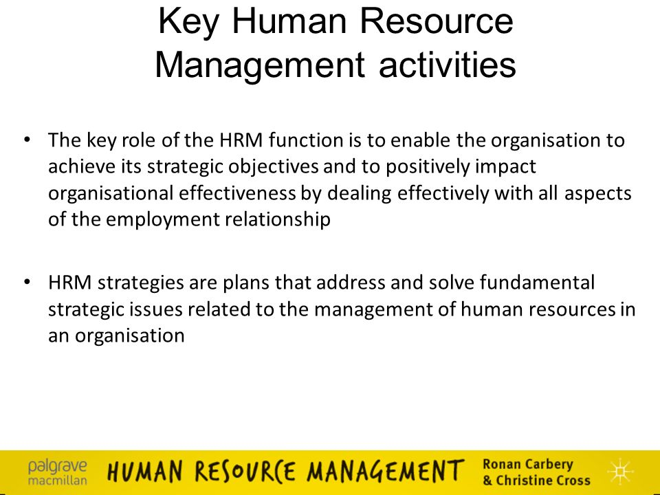 key components of human resource management Strategic human resources management (shrm) is the comprehensive set of mana- gerial activities and tasks related to developing and maintaining a qualified workforce this workforce contributes to organizational effectiveness, as defined by the organization's.