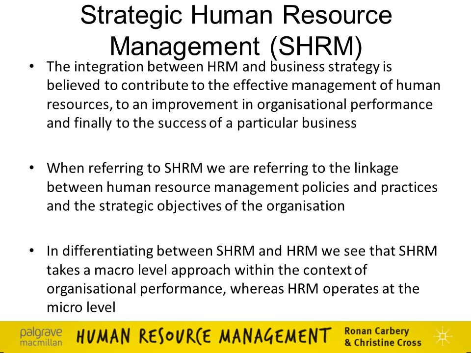 strategy and human resource management The immediate context for human resource management is the organization buchanan and huczynski define an organization as 'a social arrangement for achieving controlled performance in pursuit of collective goals' (2010: 8).